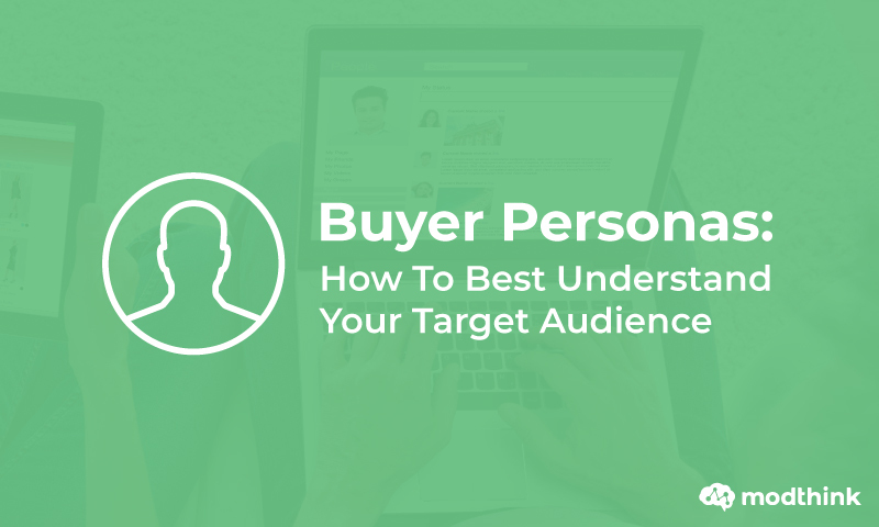 Buyer Personas: How To Best Understand Your Target Audience